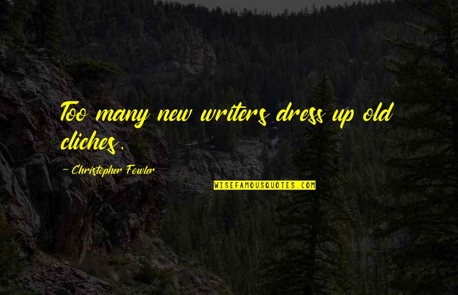 Christopher Fowler Quotes By Christopher Fowler: Too many new writers dress up old cliches.