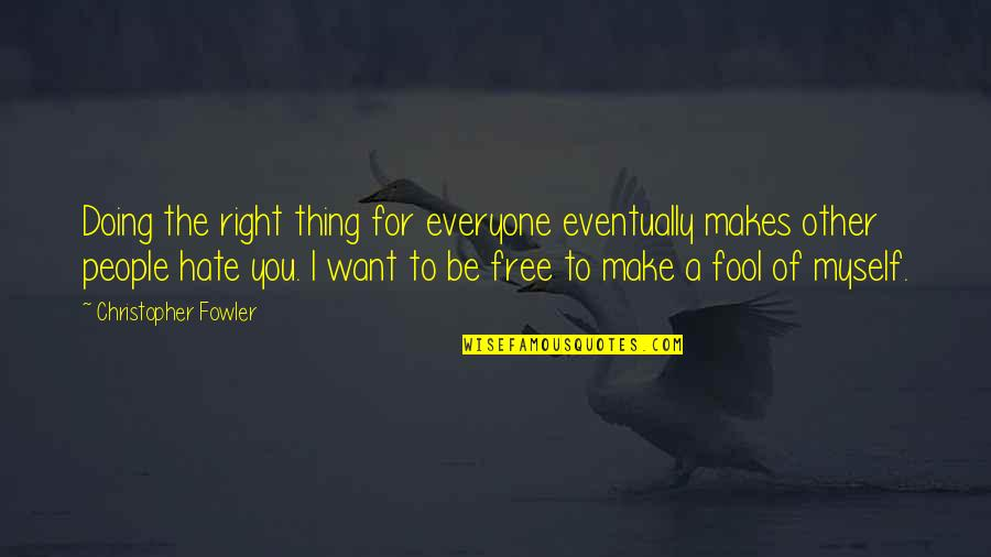 Christopher Fowler Quotes By Christopher Fowler: Doing the right thing for everyone eventually makes
