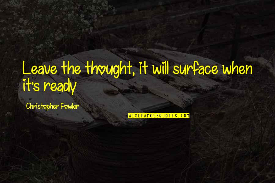 Christopher Fowler Quotes By Christopher Fowler: Leave the thought, it will surface when it's