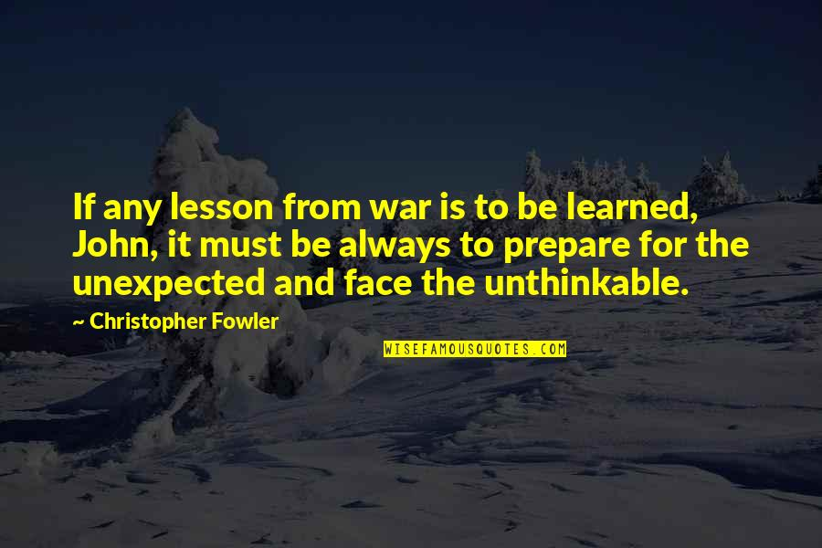 Christopher Fowler Quotes By Christopher Fowler: If any lesson from war is to be