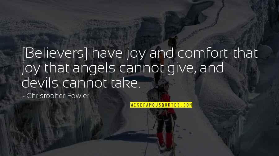 Christopher Fowler Quotes By Christopher Fowler: [Believers] have joy and comfort-that joy that angels