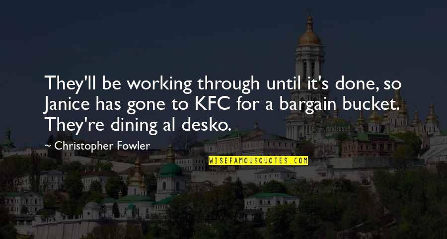 Christopher Fowler Quotes By Christopher Fowler: They'll be working through until it's done, so