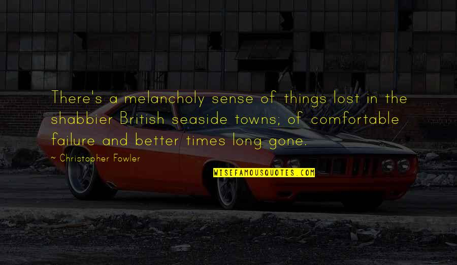 Christopher Fowler Quotes By Christopher Fowler: There's a melancholy sense of things lost in