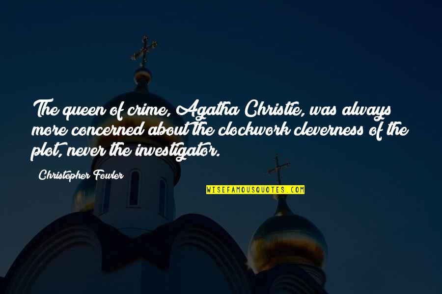 Christopher Fowler Quotes By Christopher Fowler: The queen of crime, Agatha Christie, was always