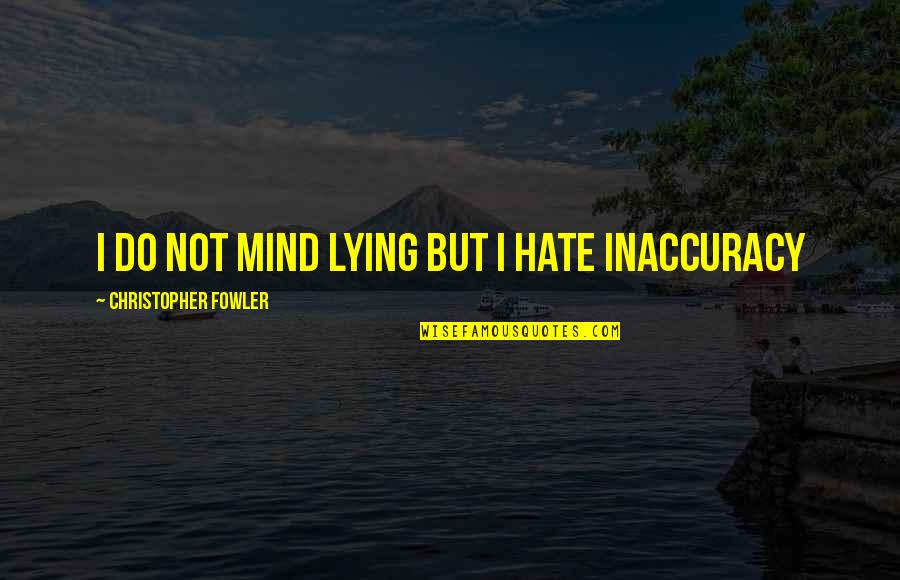 Christopher Fowler Quotes By Christopher Fowler: I do not mind lying but I hate