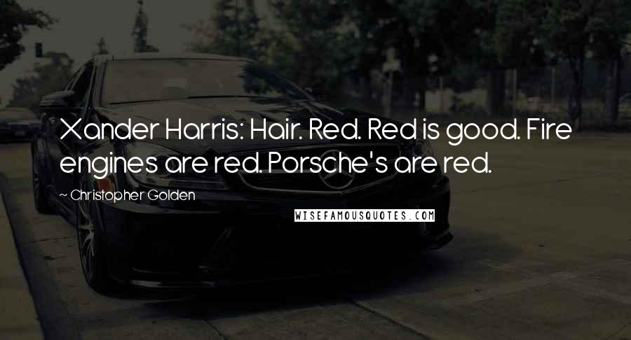 Christopher Golden quotes: Xander Harris: Hair. Red. Red is good. Fire engines are red. Porsche's are red.