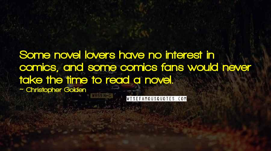 Christopher Golden quotes: Some novel lovers have no interest in comics, and some comics fans would never take the time to read a novel.