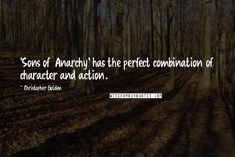 Christopher Golden quotes: 'Sons of Anarchy' has the perfect combination of character and action.