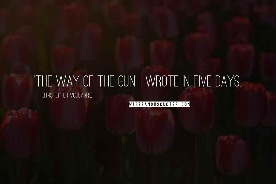 Christopher McQuarrie quotes: 'The Way of the Gun' I wrote in five days.