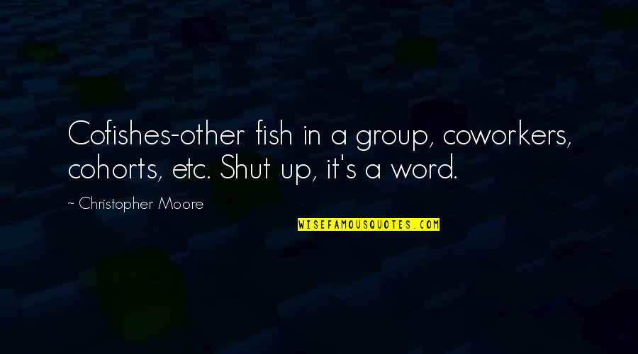 Christopher Moore Quotes By Christopher Moore: Cofishes-other fish in a group, coworkers, cohorts, etc.