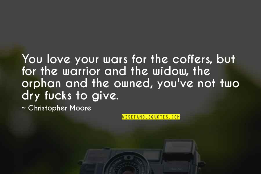 Christopher Moore Quotes By Christopher Moore: You love your wars for the coffers, but