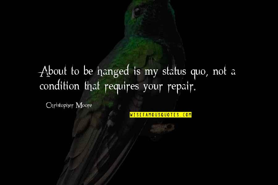 Christopher Moore Quotes By Christopher Moore: About to be hanged is my status quo,
