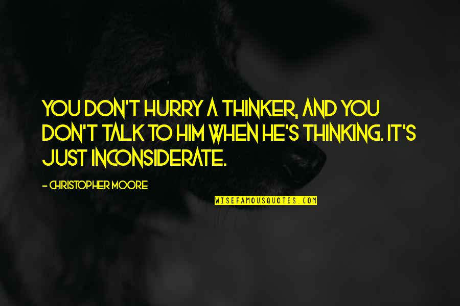 Christopher Moore Quotes By Christopher Moore: You don't hurry a thinker, and you don't