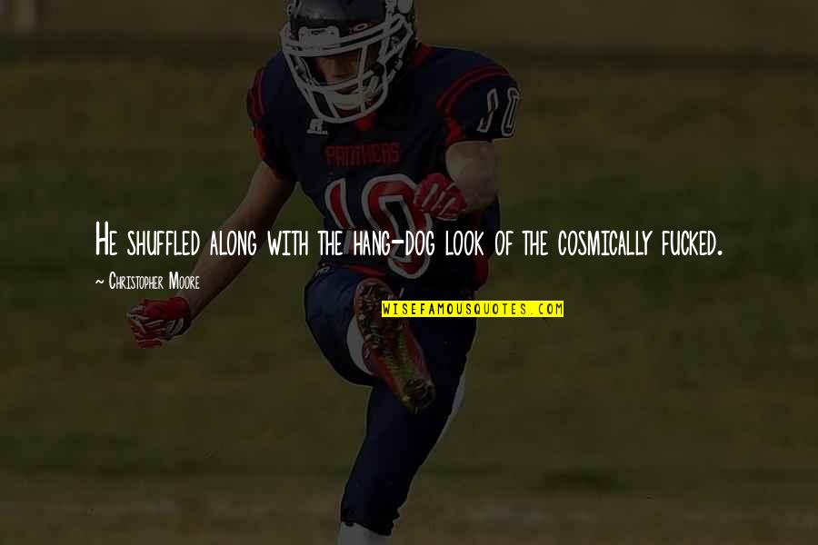 Christopher Moore Quotes By Christopher Moore: He shuffled along with the hang-dog look of