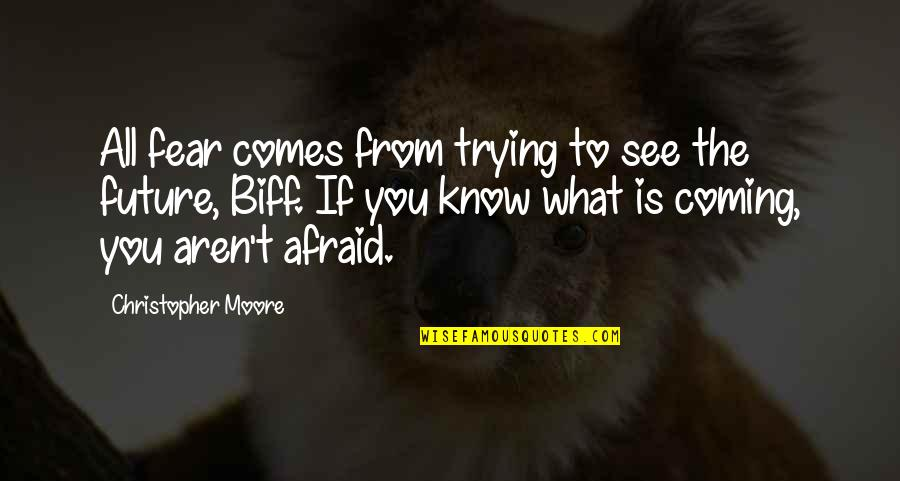 Christopher Moore Quotes By Christopher Moore: All fear comes from trying to see the