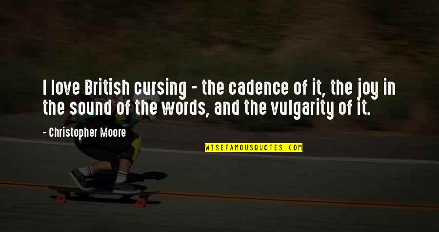 Christopher Moore Quotes By Christopher Moore: I love British cursing - the cadence of