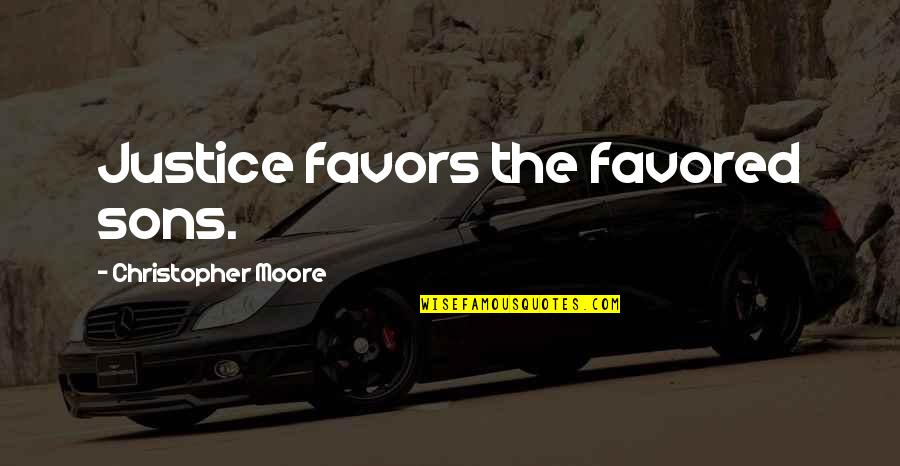Christopher Moore Quotes By Christopher Moore: Justice favors the favored sons.
