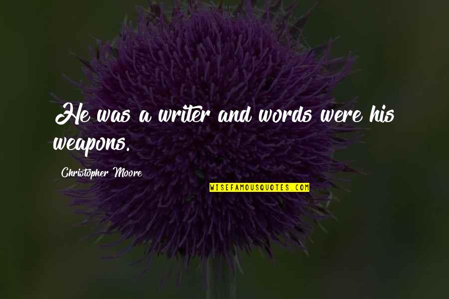 Christopher Moore Quotes By Christopher Moore: He was a writer and words were his