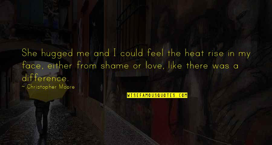 Christopher Moore Quotes By Christopher Moore: She hugged me and I could feel the