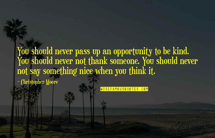 Christopher Moore Quotes By Christopher Moore: You should never pass up an opportunity to