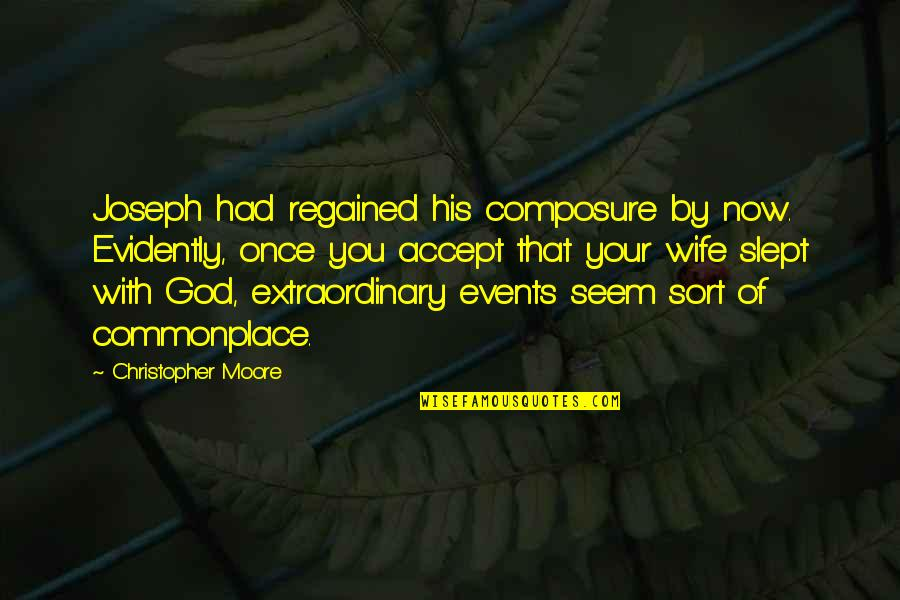 Christopher Moore Quotes By Christopher Moore: Joseph had regained his composure by now. Evidently,