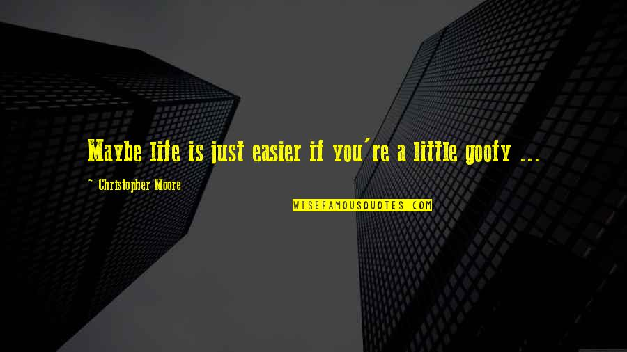 Christopher Moore Quotes By Christopher Moore: Maybe life is just easier if you're a