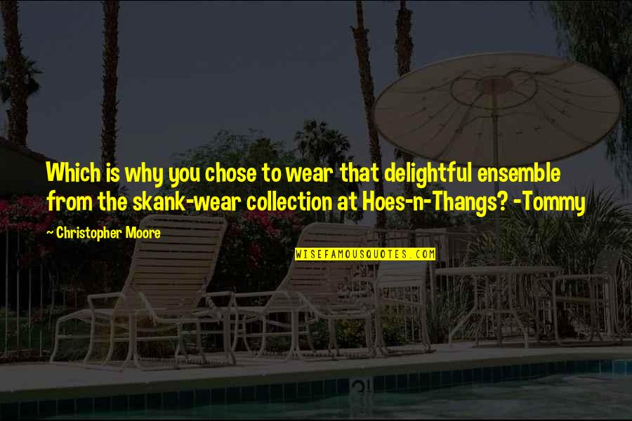 Christopher Moore Quotes By Christopher Moore: Which is why you chose to wear that