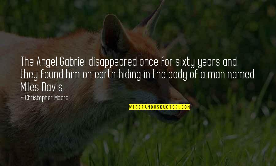 Christopher Moore Quotes By Christopher Moore: The Angel Gabriel disappeared once for sixty years