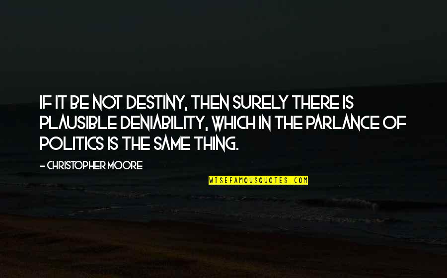 Christopher Moore Quotes By Christopher Moore: If it be not destiny, then surely there