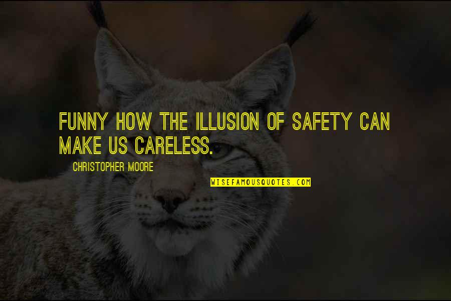 Christopher Moore Quotes By Christopher Moore: Funny how the illusion of safety can make