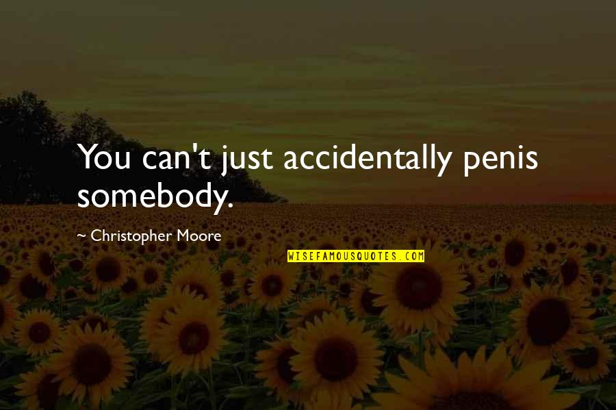 Christopher Moore Quotes By Christopher Moore: You can't just accidentally penis somebody.
