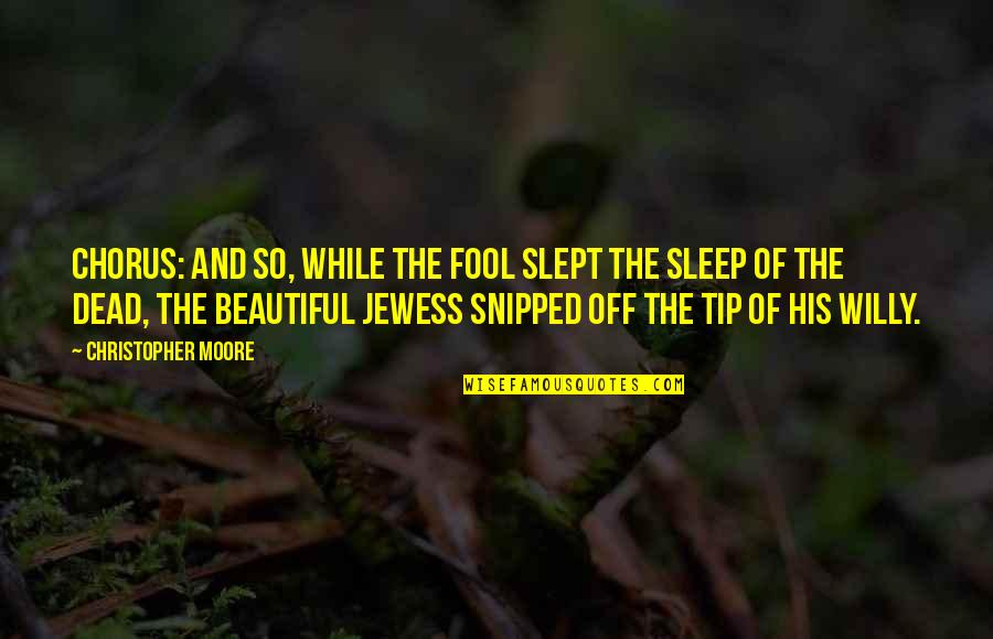Christopher Moore Quotes By Christopher Moore: CHORUS: And so, while the fool slept the