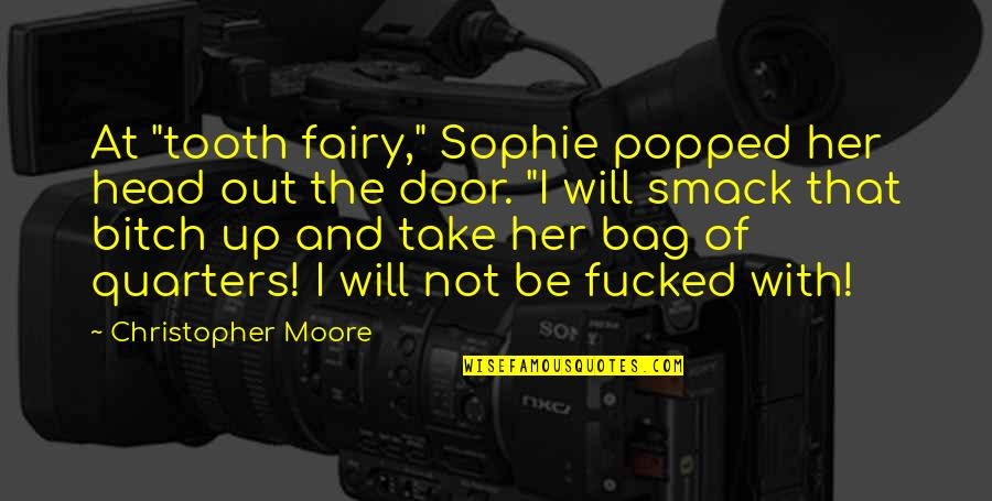 "Christopher Moore Quotes By Christopher Moore: At ""tooth fairy,"" Sophie popped her head out"