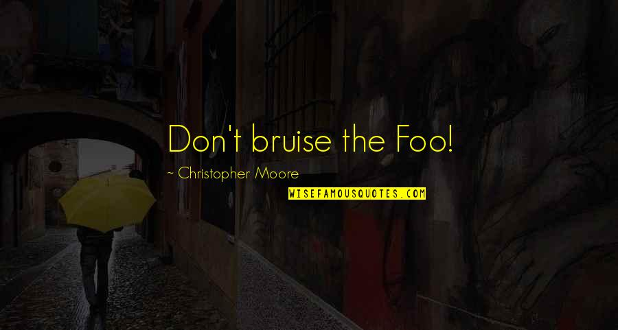 Christopher Moore Quotes By Christopher Moore: Don't bruise the Foo!