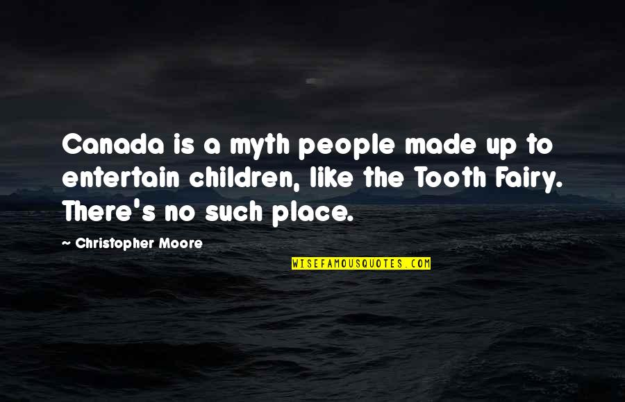 Christopher Moore Quotes By Christopher Moore: Canada is a myth people made up to