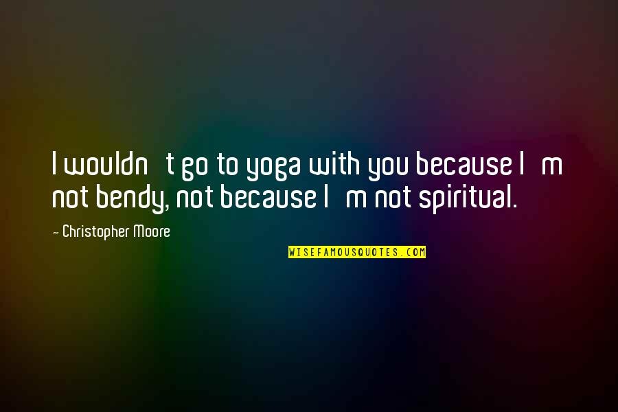 Christopher Moore Quotes By Christopher Moore: I wouldn't go to yoga with you because