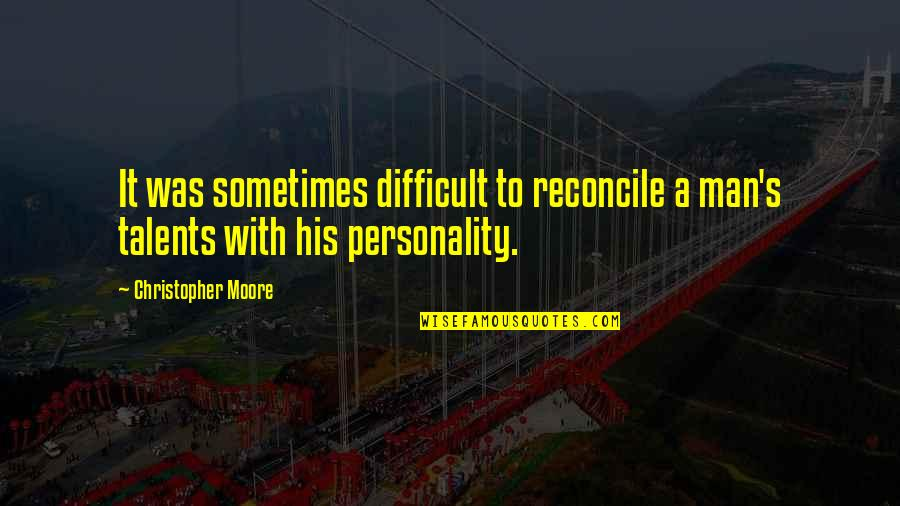 Christopher Moore Quotes By Christopher Moore: It was sometimes difficult to reconcile a man's