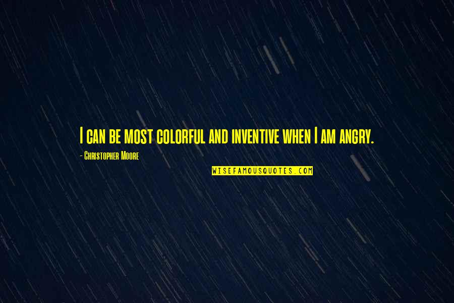 Christopher Moore Quotes By Christopher Moore: I can be most colorful and inventive when