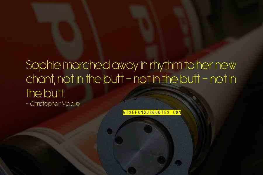 Christopher Moore Quotes By Christopher Moore: Sophie marched away in rhythm to her new