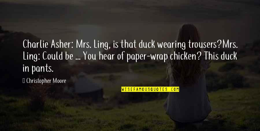 Christopher Moore Quotes By Christopher Moore: Charlie Asher: Mrs. Ling, is that duck wearing