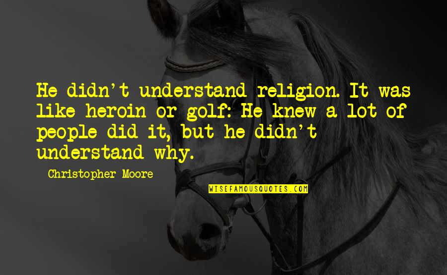 Christopher Moore Quotes By Christopher Moore: He didn't understand religion. It was like heroin