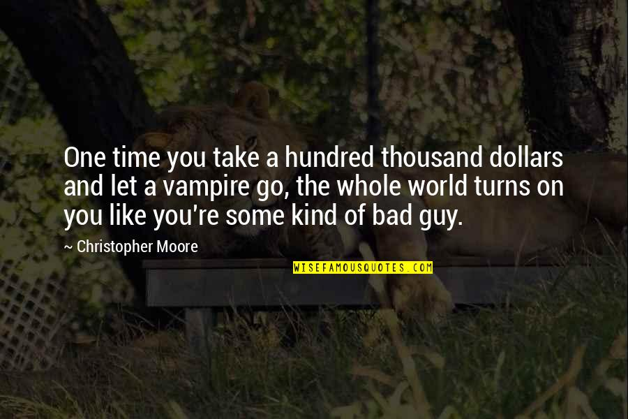 Christopher Moore Quotes By Christopher Moore: One time you take a hundred thousand dollars