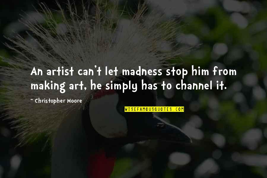 Christopher Moore Quotes By Christopher Moore: An artist can't let madness stop him from