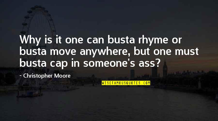 Christopher Moore Quotes By Christopher Moore: Why is it one can busta rhyme or