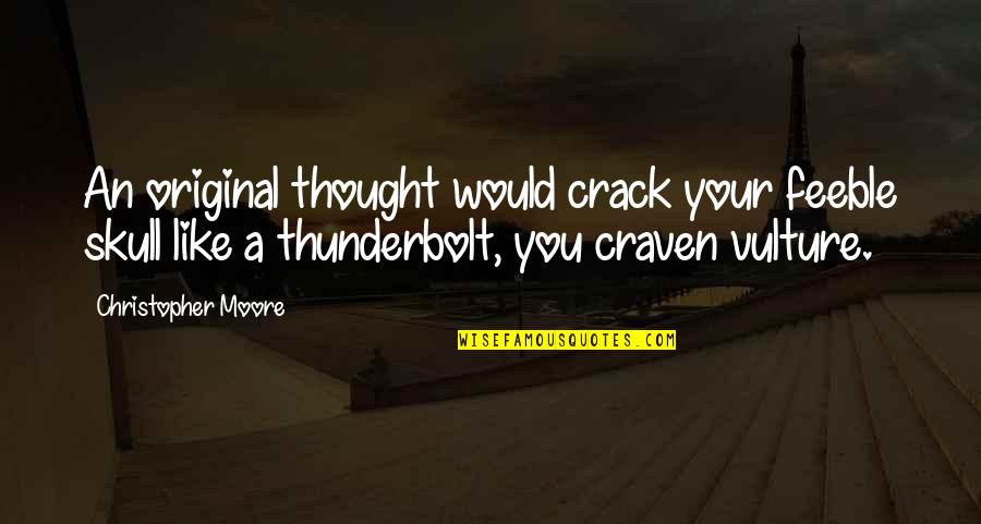 Christopher Moore Quotes By Christopher Moore: An original thought would crack your feeble skull
