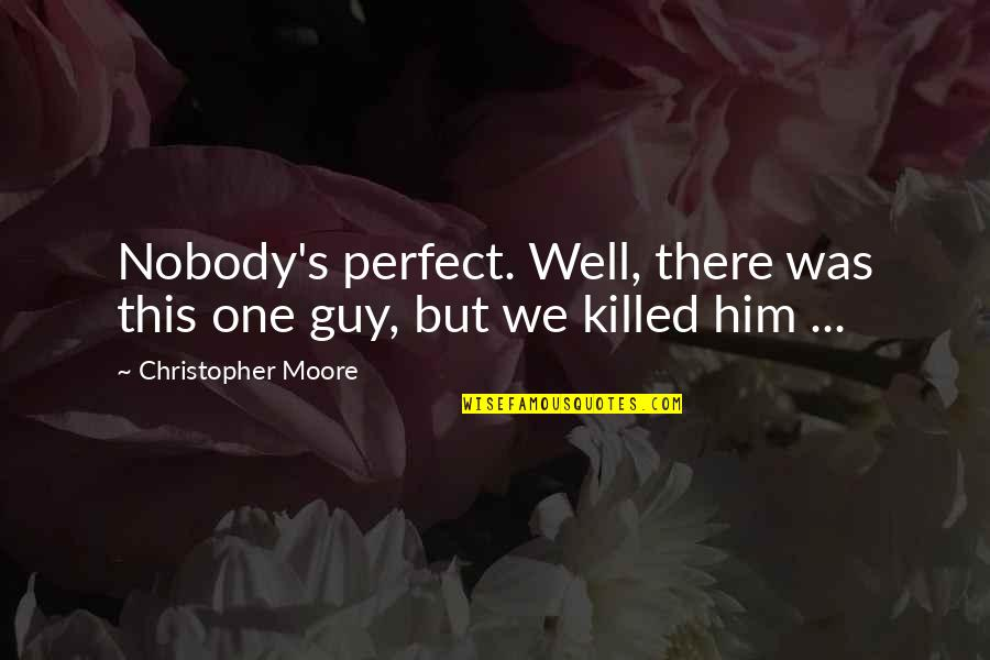 Christopher Moore Quotes By Christopher Moore: Nobody's perfect. Well, there was this one guy,