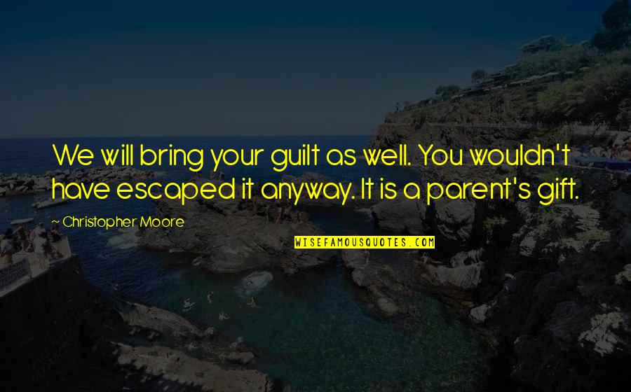 Christopher Moore Quotes By Christopher Moore: We will bring your guilt as well. You