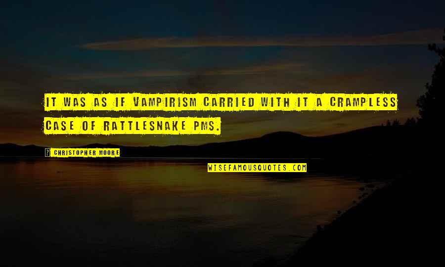 Christopher Moore Quotes By Christopher Moore: It was as if vampirism carried with it