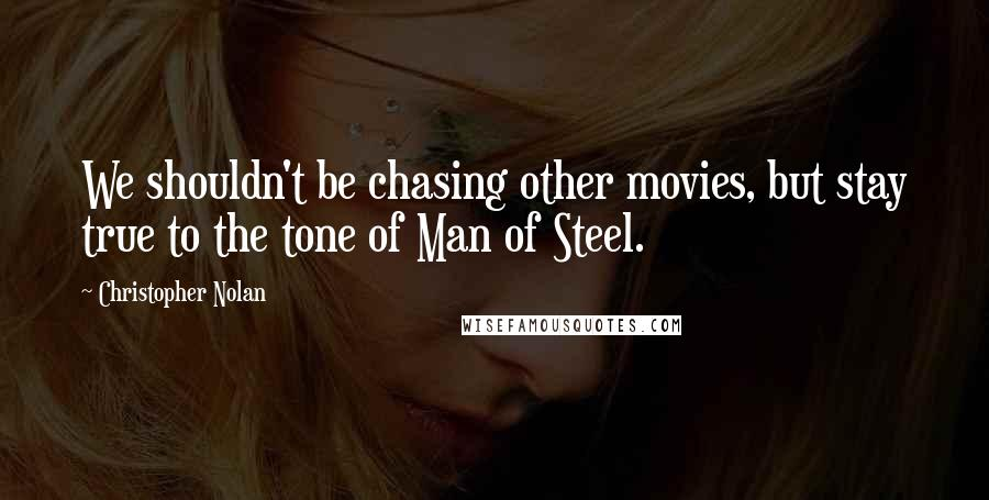 Christopher Nolan quotes: We shouldn't be chasing other movies, but stay true to the tone of Man of Steel.