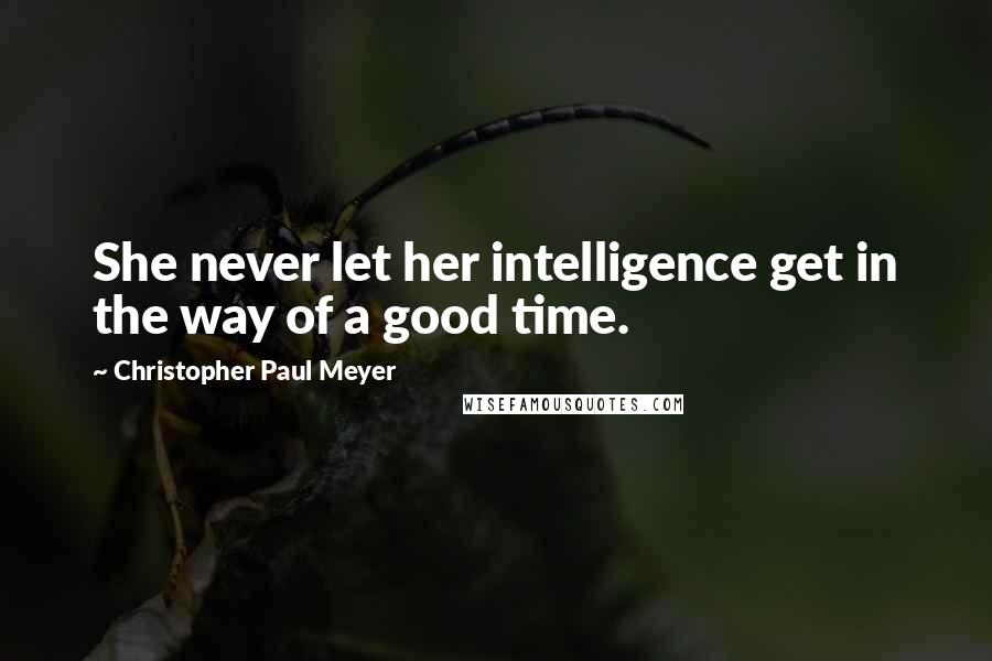 Christopher Paul Meyer quotes: She never let her intelligence get in the way of a good time.